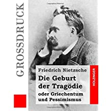 Die Geburt der Tragödie (Großdruck): oder Griechentum und Pessimismus