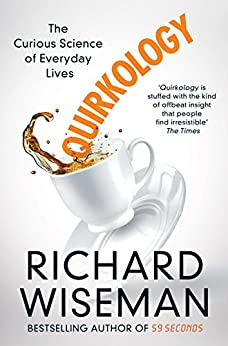 Quirkology: The Curious Science of Everyday Lives by [Wiseman, Richard]