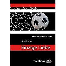 Einzige Liebe: Frankfurter Fußball-Krimi: Kommissar Rauscher 8 (Frankfurt-Krimis)