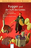 Fugger und der Duft des Goldes: Die Entstehung des Kapitalismus (Arena Bibliothek des Wissens - Lebendige Geschichte) - Harald Parigger