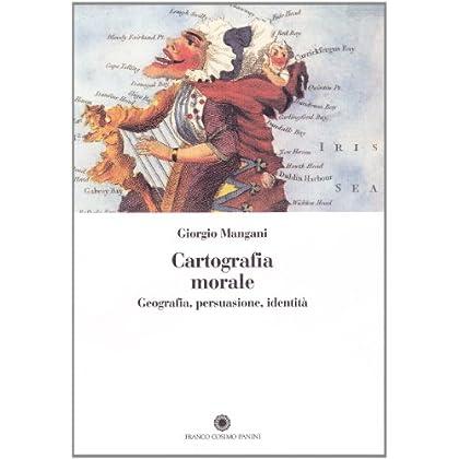 Cartografia Morale. Geografia, Persuasione, Identità