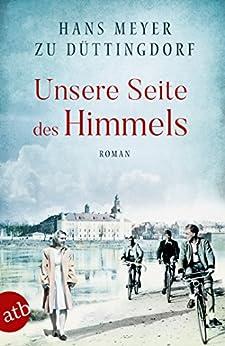 Hans Meyer zu Düttingdorf - Unsere Seite des Himmels: Roman