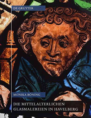 Die mittelalterlichen Glasmalereien in Havelberg mit Beetzendorf und Jerichow (Corpus Vitrearum Medii Aevi, Band 19)