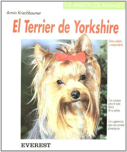 El Terrier de Yorkshire: Cómo cuidarle y comprenderle (Tus amigos los animales) por Kriechbaumer  Armin
