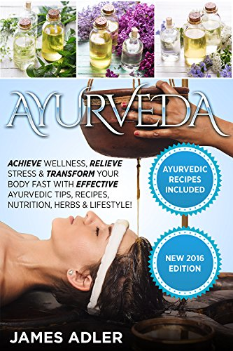 Ayurveda: Achieve Wellness, Relieve Stress & Transform Your ...
