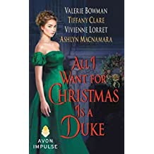 [All I Want for Christmas Is a Duke] (By (author) Vivienne Lorret , By (author) Valerie Bowman , By (author) Tiffany Clare , By (author) Ashlyn Macnamara) [published: December, 2015]