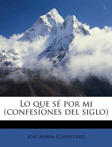 Lo que sé por mi (confesiones del siglo)