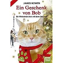 Ein Geschenk von Bob: Ein Wintermärchen mit dem Streuner (James Bowen Bücher, Band 3)