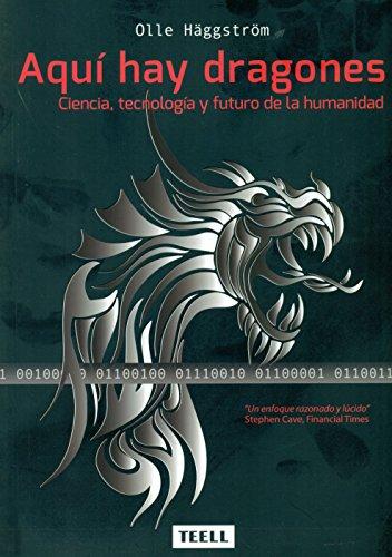 Aquí hay dragones: Ciencia, tecnología y futuro de la humanidad