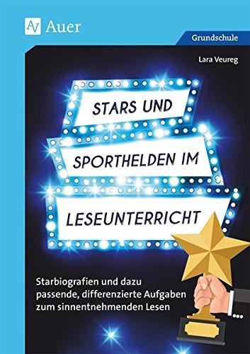Stars und Sporthelden im Leseunterricht: Starbiografien und dazu passende, differenzierte Aufgaben zum sinnentnehmenden Lesen (2. bis 4. Klasse)