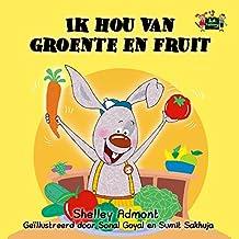 Ik hou van groente en fruit (dutch childrens books, dutch kids, dutch books, Childrens books in Dutch, dutch books for kids, kinderboeken) (Dutch Bedtime Collection) (Dutch Edition)