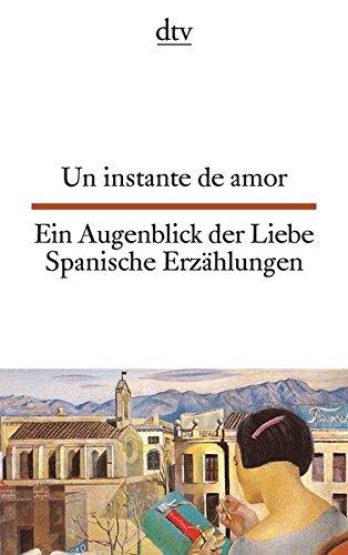 Un instante de amor Ein Augenblick der Liebe: Spanische Erzählungen aus dem frühen 20. Jahrhundert (dtv zweisprachig)