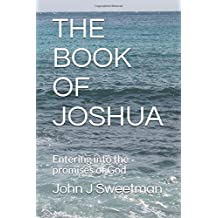 THE BOOK OF JOSHUA: Entering into the promises of God (Establishing the Kingdom)