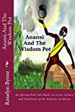 Anansi And The Wisdom Pot: An African Folk Tale Book, set in the Culture and Traditions of the Ashantis in Ghana: Volume 1 (Tales from Ashanti Series)