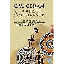 Der erste Amerikaner: Die Entdeckung der indianischen Kulturen in Nordamerika