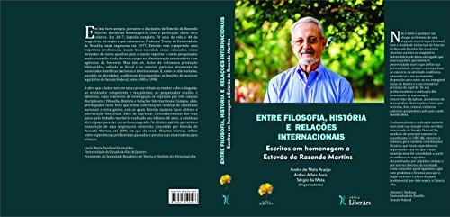 Entre Filosofia, História e Relações Internacionais. Escritos em Homenagem a Estevão de Rezende Martin