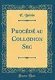Procédé Au Collodion SEC (Classic Reprint)