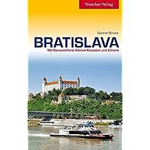 Bratislava - Mit Donautiefland, Kleinen Karpaten und Zahorie (Trescher-Reihe Reisen)