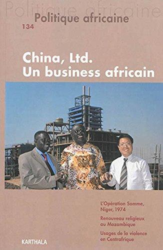 POLITIQUE AFRICAINE N-134. China, Ltd. Un Business africain