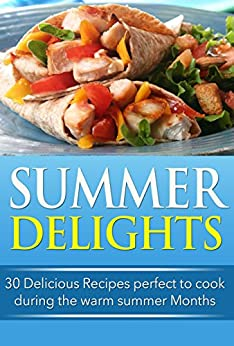 Summer Delights: 30 Delicious Recipes Perfect to Cook during the Warm Summer Months (English Edition) von [Brooks, Ann]