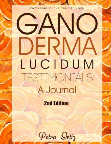 Ganoderma Lucidum Reishi (Ganoderma Lucidum Testimonials, A Journal: Personal Testimonies (A Cool Journal To Write In, Band 1))