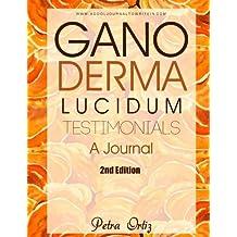 Ganoderma Lucidum Testimonials, A Journal: Personal Testimonies: Volume 1 (A Cool Journal To Write In)