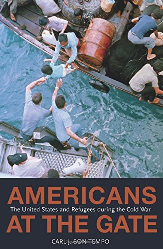 Americans at the Gate: The United States and Refugees during the Cold War (Politics and Society in Modern America) (Politics and Society in Twentieth-Century America)