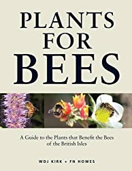Plants for Bees: A Guide to the Plants That Benefit the Bees of the British Isles by Kirk, W. D. J., Howes, F. N. (2012) Hardcover
