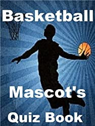 The Basketball Mascots Quiz Book (English Edition)