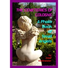 The Cemeteries of Cologne; A Photo Book of Small Angels (English Edition)