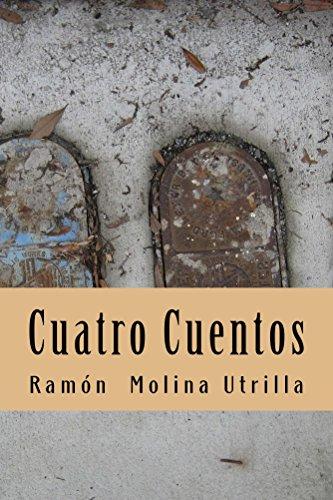 Cuatro Cuentos: 2 cuentos largos y 2 más por Ramón Molina Utrilla