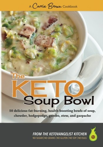 The KETO Soup Bowl: 50 delicious fat-burning, health-boosting bowls of soup, chowder, hodgepodge, gumbo, stew, and gazpacho por Carrie Brown