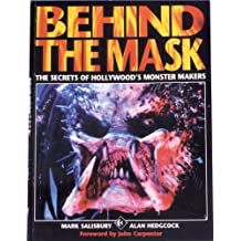 Behind the Mask:The Secrets of Hollywood's Monster Makers by Mark Salisbury (1994-08-24)