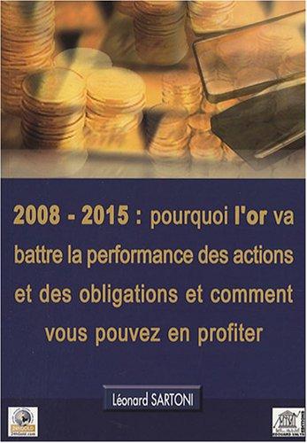 2008-2015 : pourquoi l'or va battre la performance des actions et des obligations et comment vous pouvez en profiter