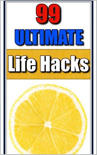 Life Hacks: 99 Ultimate Life Hacks: Plus Free Bonus