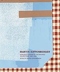 Martin Kippenberger. Werkverzeichnis der Gemälde / Catalogue Raisonné of the Paintings: Band III / Vol. III ; bei Abnahme Bde 1- 4 subs. Preis € 240.-