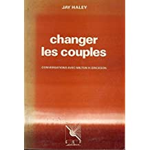 Changer les Couples - conversations avec Milton H. ERICKSON