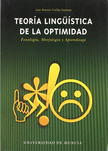 Teoria Linguistica de la Optimidad: Fonologia, morfologia y aprendizaje por Juan Antonio Cutillas Espinosa