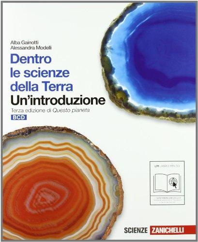 Dentro le scienze della terra. Un'introduzione. Vol. B-C-D. Con espansione online. Per le Scuole superiori