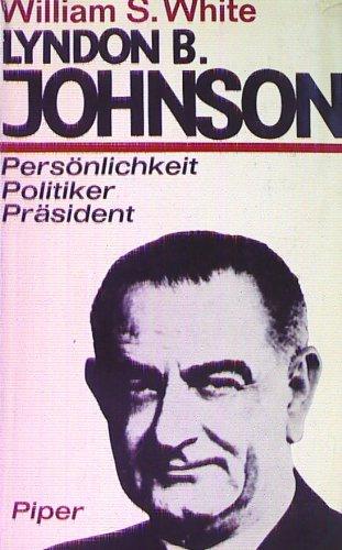 Lyndon B. Johnson. Persönlichkeit, Politiker, Präsident