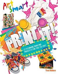 Art Smart: Print it! by Traci Bunkers (2013-04-01)