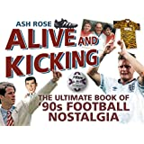 Alive & Kicking: The Ultimate Book of 90s Football Nostalgia