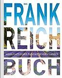 Das Frankreich Buch: Highlights eines faszinierenden Landes (KUNTH Das ... Buch. Highlights einer faszinierenden Stadt) -
