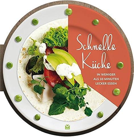 Die runden Bücher: Schnelle Küche - In weniger als 30