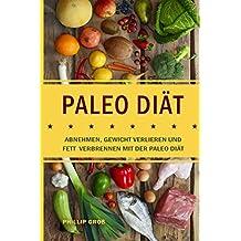 Paleo Diät : abnehmen, Gewicht verlieren und Fett verbrennen mit der Paleo Diät