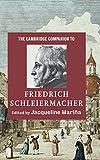 The Cambridge Companion to Friedrich Schleiermacher (Cambridge Companions to Religion)