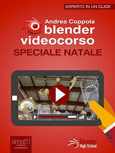 Blender Videocorso. Speciale Natale (Esperto in un click) (Italian Edition)