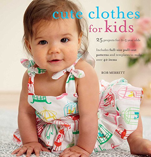 Cute Clothes for Kids: 25 Projects for 0-5 Year Olds