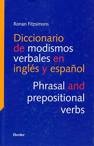 Diccionario de modismos verbales en inglés y en español: Phrasal and prepositional verbs por Ronan Fitzsimons