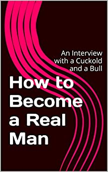 How to Become a Real Man: An Interview with a Cuckold and a Bull (English Edition) par [Jones, Roger]